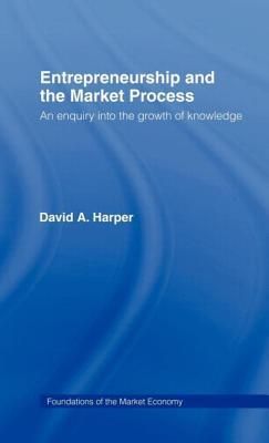 Entrepreneurship and the Market Process - Harper, David A