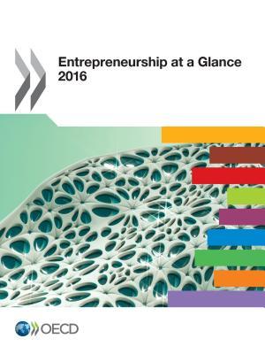 Entrepreneurship at a Glance: 2016 - Organization for Economic Cooperation and Development (Editor)