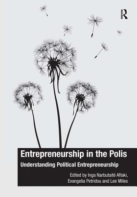 Entrepreneurship in the Polis: Understanding Political Entrepreneurship - Aflaki, Inga Narbutaite, and Petridou, Evangelia, and Miles, Lee (Editor)