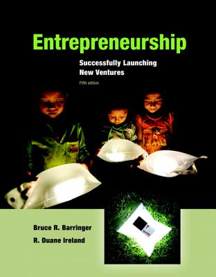 Entrepreneurship: Successfully Launching New Ventures - Barringer, Bruce R., and Ireland, R. Duane