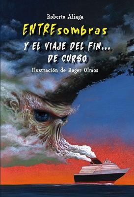 Entresombras y El Viaje del Fin . . . de Curso - Aliaga, Roberto, and Olmos, Roger (Illustrator)