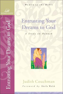 Entrusting Your Dreams to God: A Study on Hannah - Couchman, Judith, and Grant, Janet Kobobel, and Bence, Evelyn