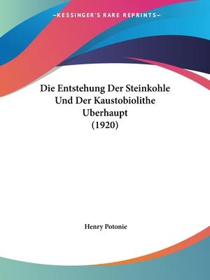 Entstehung Der Steinkohle Und Der Kaustobiolithe Berhaupt (1920) - Potonie, Henry