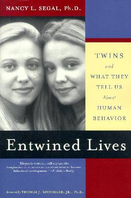 Entwined Lives: Twins and What They Tell Us about Human Behavior - Segal, Nancy L, and Segel, Nancy L, and Bouchard, Thomas J (Foreword by)