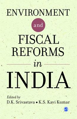 Environment and Fiscal Reforms in India - Srivastava, D. K. (Editor), and Kumar, K. S. Kavi (Editor)