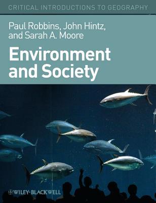 Environment and Society: A Critical Introduction - Robbins, Paul, and Hintz, John, and Moore, Sarah A
