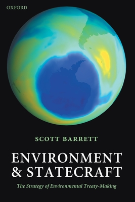 Environment and Statecraft: The Strategy of Environmental Treaty-Making - Barrett, Scott
