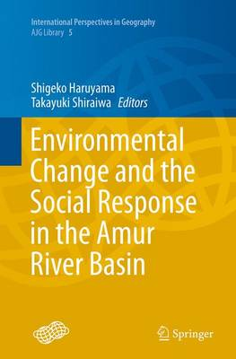 Environmental Change and the Social Response in the Amur River Basin - Haruyama, Shigeko (Editor)