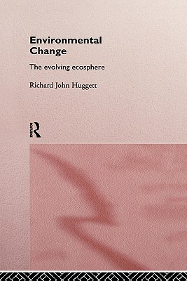 Environmental Change: The Evolving Ecosphere - Huggett, Richard John