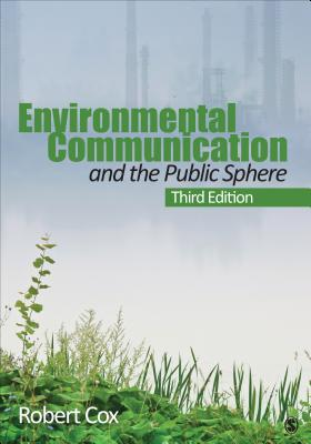 Environmental Communication and the Public Sphere - Cox, Robert