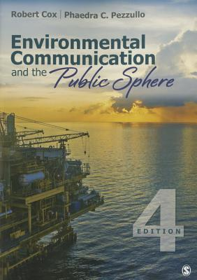 Environmental Communication and the Public Sphere - Cox, Robert, and Pezzullo, Phaedra C, Dr.