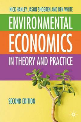 Environmental Economics: In Theory & Practice - Hanley, Nick, and Shogren, Jason F, and White, Ben
