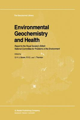 Environmental Geochemistry and Health: Report to the Royal Society S British National Committee for Problems of the Environment - Bowie, S H (Editor)