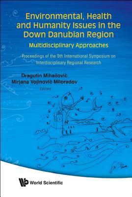 Environmental, Health and Humanity Issue in the Down Danubian Region: Multidisciplinary Approaches - Mihailovic, Dragutin T (Editor), and Miloradov, Mirajana Vojinovic (Editor)