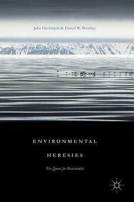 Environmental Heresies: The Quest for Reasonable - Hiedanpaa, Juha, and Bromley, Daniel W