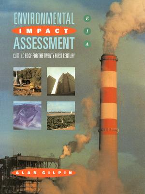 Environmental Impact Assessment: Cutting Edge for the 21st Century - Gilpin, Alan