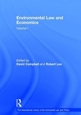 Environmental Law and Economics, Volumes I and II: Volume I: Private Law and Property Rights; Volume II: Pollution, Property and Public Law - Lee, Robert, and Campbell, David (Editor)