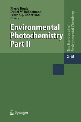 Environmental Photochemistry Part II - Boule, Pierre (Editor), and Bahnemann, Detlef (Editor), and Robertson, Peter (Editor)