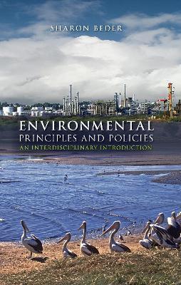 Environmental Principles and Policies: An Interdisciplinary Introduction - Beder, Sharon, Dr.
