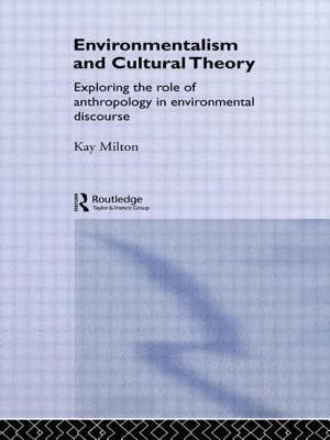 Environmentalism and Cultural Theory: Exploring the Role of Anthropology in Environmental Discourse - Milton, Kay
