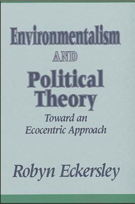 Environmentalism and Political Theory - Eckersley, Robyn, Professor