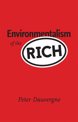 Environmentalism of the Rich - Dauvergne, Peter