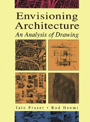 Envisioning Architecture: An Analysis of Drawing - Fraser, Iain, and Henmi, Rod