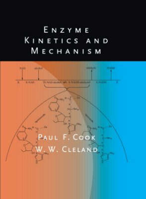 Enzyme Kinetics and Mechanism - Cook, Paul F, and Cleland, W W