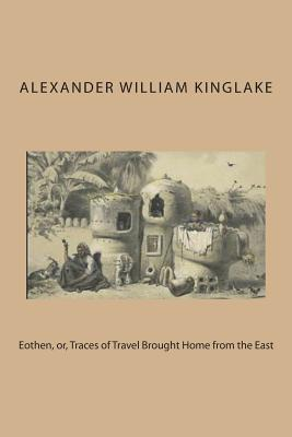 Eothen, Or, Traces of Travel Brought Home from the East - Kinglake, Alexander William