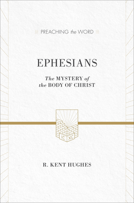 Ephesians: The Mystery of the Body of Christ - Hughes, R Kent