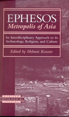 Ephesos, Metropolis of Asia: An Interdisciplinary Approach to Its Archaeology, Religion, and Culture - Koester, Helmut (Editor), and Aurenhammer, Maria (Contributions by), and Friesen, Steven J (Contributions by)