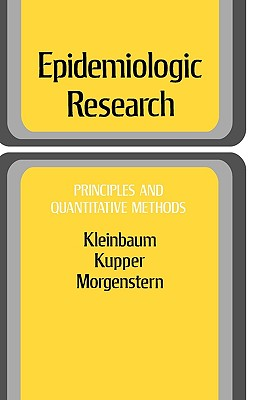Epidemiologic Research: Principles and Quantitative Methods - Kleinbaum, David G, and Kupper, Lawrence L, and Morgenstern, Hal