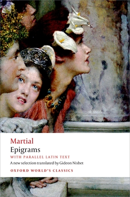 Epigrams: With parallel Latin text - Martial, and Nisbet, Gideon (Translated by)