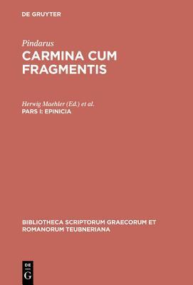 Epinicia, Pars I: Pindari Carmina Cvm Fragmentis - Pindarus, and Maehler, Herwig (Editor), and Snell, Bruno (Editor)