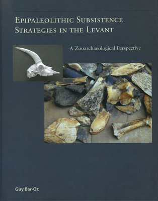 Epipaleolithic Subsistence Strategies in the Levant: A Zooarchaeological Perspective - Bar-Oz, Guy