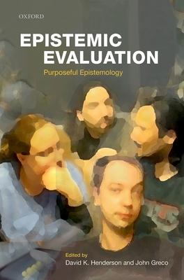 Epistemic Evaluation: Purposeful Epistemology - Henderson, David K. (Editor), and Greco, John (Editor)