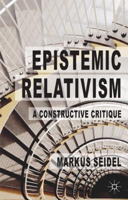 Epistemic Relativism: A Constructive Critique - Seidel, Markus