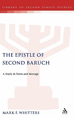 Epistle of Second Baruch: A Study in Form and Message - Whitters, Mark F
