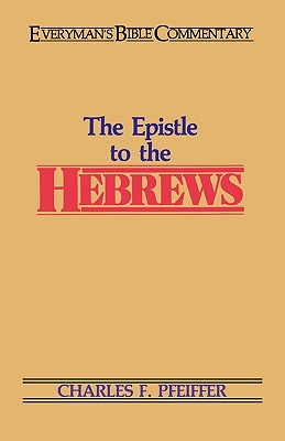 Epistle to the Hebrews - Pfeiffer, Charles F.