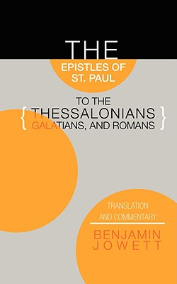 Epistles of St. Paul to the Thessalonians, Galatians, and Romans: Translation and Commentary - Jowett, Benjamin, Prof., and Campbell, Lewis (Editor)