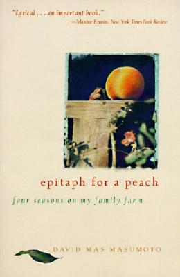 Epitaph for a Peach: Four Seasons on My Family Farm - Masumoto, David M