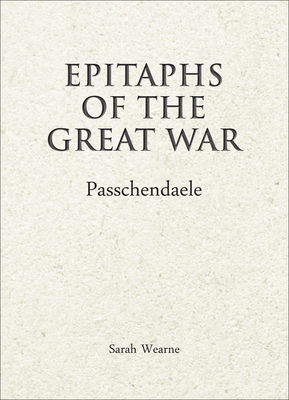 Epitaphs of The Great War: Passchendaele - Wearne, Sarah