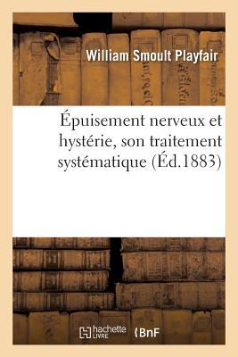 Epuisement Nerveux Et Hysterie, Son Traitement Systematique - Playfair-W