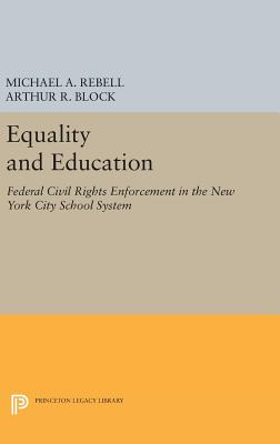 Equality and Education: Federal Civil Rights Enforcement in the New York City School System - Rebell, Michael A., and Block, Arthur R.