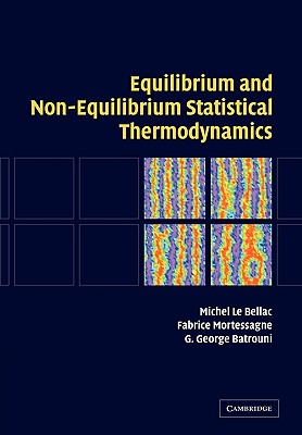 Equilibrium and Non-Equilibrium Statistical Thermodynamics - Le Bellac, Michel, and Mortessagne, Fabrice, and Batrouni, G George