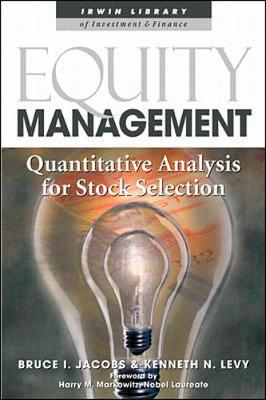 Equity Management: Quantitative Analysis for Stock Selection - Jacobs, Bruce I, and Levy, Kenneth, and Markowitz, Harry M, PH.D. (Foreword by)