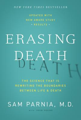 Erasing Death: The Science That Is Rewriting the Boundaries Between Life and Death - Parnia, Sam, and Young, Josh