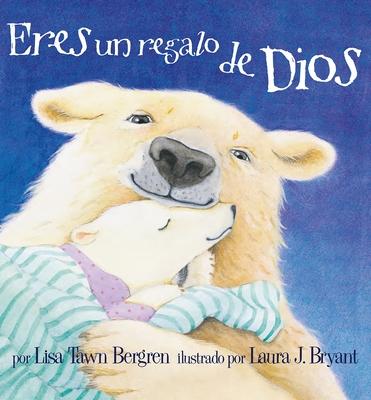 Eres un Regalo de Dios - Bergren, Lisa Tawn, and Bryant, Laura J (Illustrator)