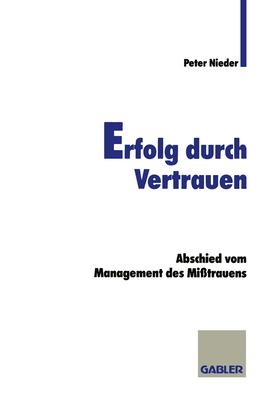 Erfolg Durch Vertrauen: Abschied Vom Management Des Mi?trauens - Nieder, Peter