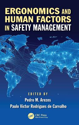 Ergonomics and Human Factors in Safety Management - Arezes, Pedro Miguel Ferreira Martins (Editor), and Rodrigues De Carvalho, Paulo Victor (Editor)